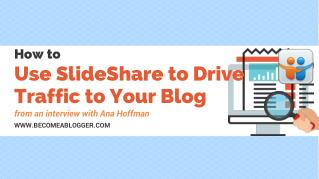 How to use SlideShare to drive Traffic to your Blog - from an interview with Ana Hoffman