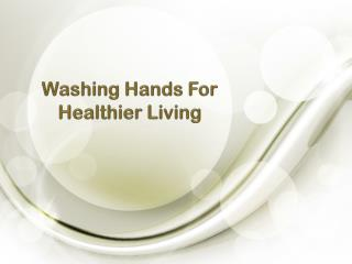 Washing Hands For Healthier Living