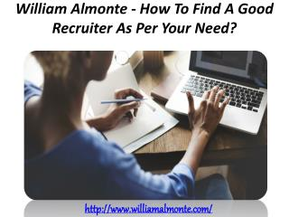 William Almonte - How To Find A Good Recruiter As Per Your Need?