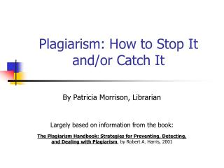 Plagiarism: How to Stop It and/or Catch It