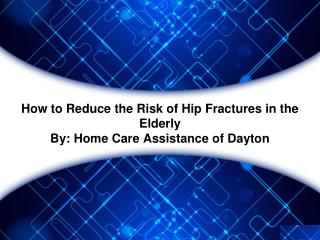 How to Reduce the Risk of Hip Fractures in the Elderly