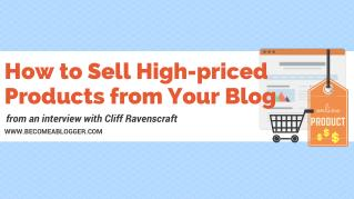 How to Sell High-priced Products from Your Blog