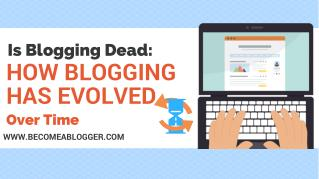Is Blogging Dead: How Blogging Has Evolved Over Time