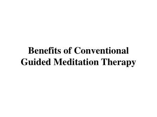 Benefits of Conventional Guided Meditation Therapy