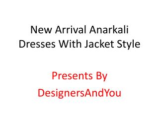 New Arrival Anarkali Dresses With Jacket Style By DesignersAndYou
