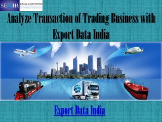 Analyze Transaction of Trading Business with Export Data India