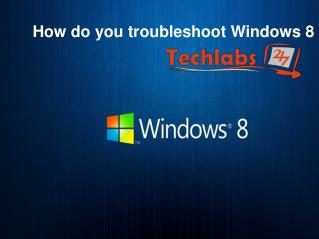 How do you troubleshoot Windows 8