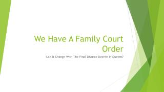 We Have A Family Court Order Will It Change With The Final Divorce Decree In Queens