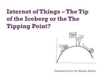 Internet of Things - The Tip of the Iceberg or The Tipping Point