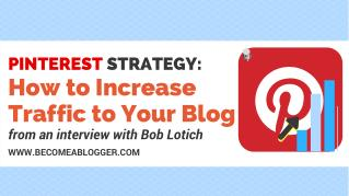 Pinterest Strategy: How to Increase Traffic to Your Blog