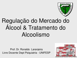Regula  o do Mercado do  lcool  Tratamento do Alcoolismo