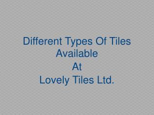Different types of tiles available at LovelyTiles