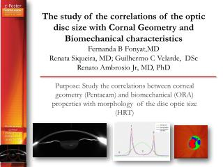 Purpose: Study the correlations between corneal geometry (Pentacam) and biomechanical (ORA) properties with morphology