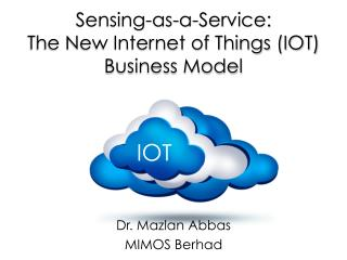Sensing as-a-Service - The New Internet of Things (IOT) Business Model