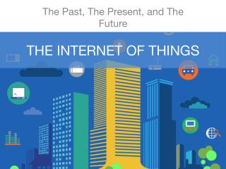 The Internet of Things - The Past, The Present, and The Future