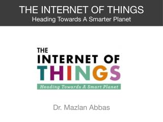 Internet of Things - Heading Towards A Smarter Planet