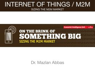 Internet of Things/M2M - On the Brink of Something Big - Sizing the M2M Market
