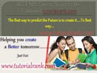 ACCT 505 Course Success Our Tradition / tutorialrank.com