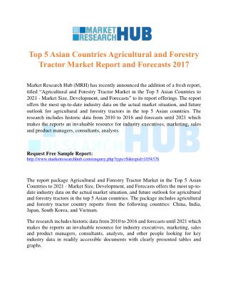 Top 5 Asian Countries Agricultural and Forestry Tractor Market Report 2017