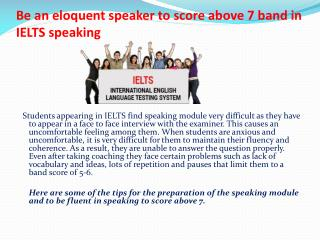 Be an eloquent speaker to score above 7 band in IELTS speaking