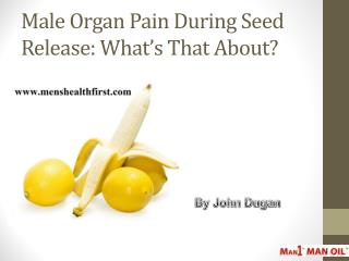Male Organ Pain During Seed Release: What's That About?