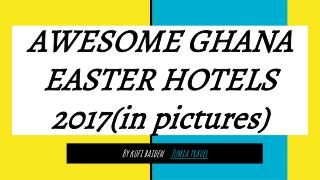 Awesome Ghana Easter Hotel Deals 2017