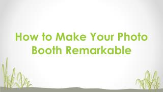 How to Make Your Photo Booth Remarkable