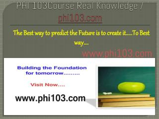 PHI 103Course Real Knowledge / phi103.com