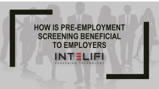 How is Pre-employment Screening Beneficial to Employers