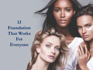13 Foundation that works for everyone