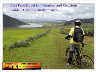 Best Peru Travel Information and Vacations Guide - Greenperuadventures