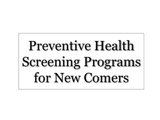 Preventive Health Screening Programs for New Comers