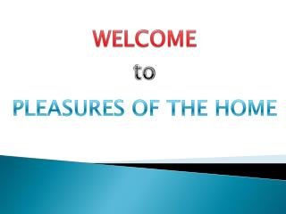 Pleasures of the Home