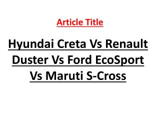 Hyundai Creta Vs Renault Duster Vs Ford EcoSport Vs Maruti S-Cross