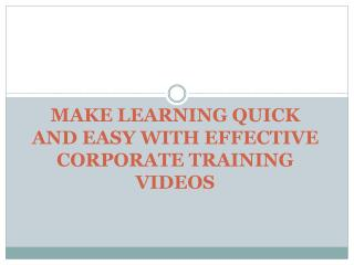 MAKE LEARNING QUICK AND EASY WITH EFFECTIVE CORPORATE TRAINING VIDEOS