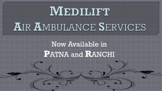Medilift Air Ambulance Services in Patna: Available with Hi-tech Medical Facility
