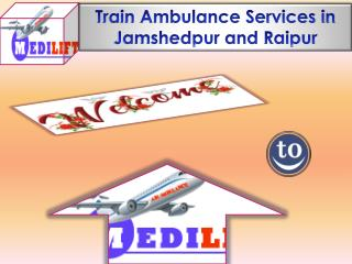 Get high-tech train ambulance services in Raipur and Jamshedpur