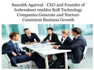 Saurabh Agarwal- CEO and Founder of Icebreakurzenables B2B Technology Companies Generate and Nurture Consistent Busine