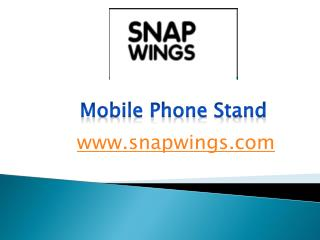 Mobile Phone Stand - snapwings.com