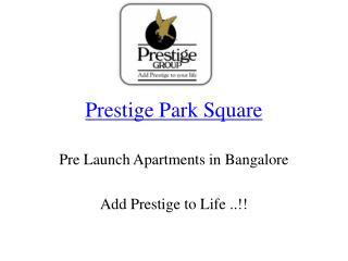 prestige park square pre launch property