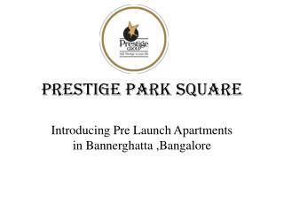 Prestige Park Square: Pre launch apartments in bangalore