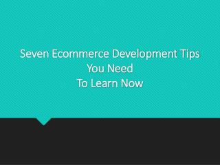 Seven Ecommerce Development Tips You Need ?To Learn Now