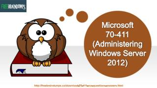 Microsoft 70-411 Administering Windows Server 2012 Real Exam Questions Available - Freebraindumps