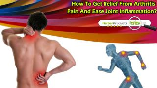 How To Get Relief From Arthritis Pain And Ease Joint Inflammation?