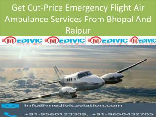 Get Cut-Price Emergency Flight Air Ambulance Services From Bhopal And Raipur