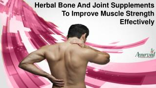 Herbal Bone And Joint Supplements To Improve Muscle Strength Effectively