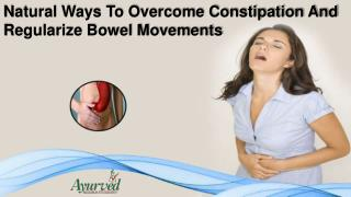 Natural Ways To Overcome Constipation And Regularize Bowel Movements