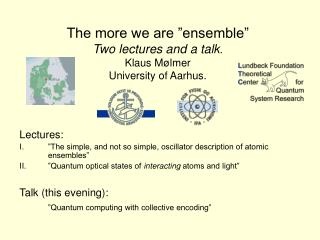 "The more we are ""ensemble"" Two lectures and a talk . Klaus Mølmer University of Aarhus."