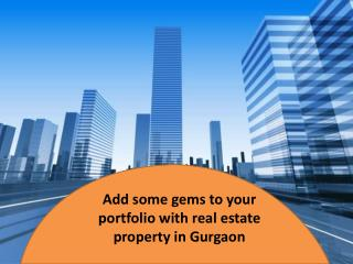 Add some gems to your portfolio with real estate property in Gurgaon