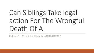 Is It Possible To Sue For The Wrongful Death Of A Decedent Who Died From Mesothelioma As A Sibling